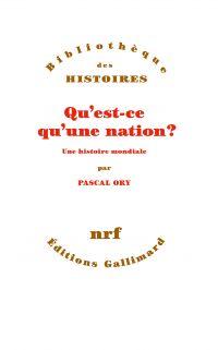 Qu'est-ce qu'une nation ? Une histoire mondiale   Ory, Pascal (1948-....). Auteur