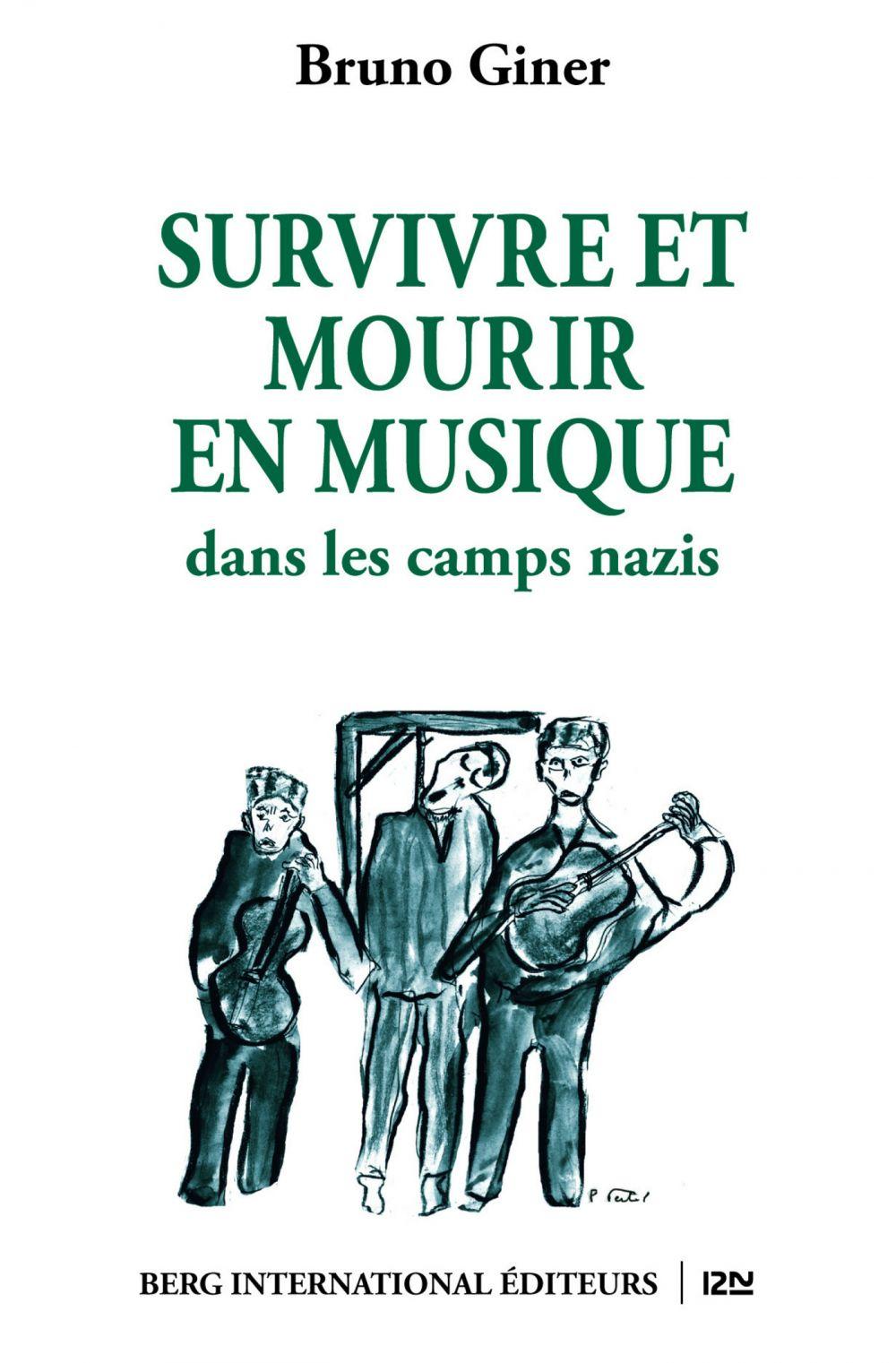 Survivre et mourir en musique dans les camps nazis | GINER, Bruno. Auteur