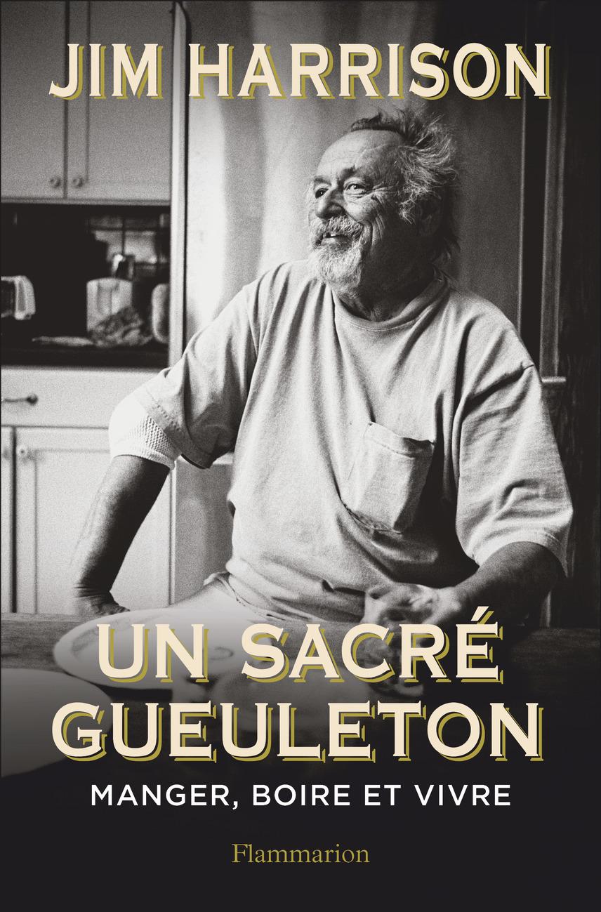 Un sacré gueuleton | Harrison, Jim (1937-2016). Auteur