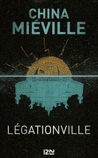 Légationville | Miéville, China (1972-....). Auteur
