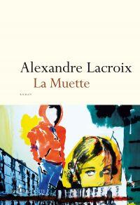 La Muette | Lacroix, Alexandre. Auteur