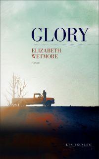 Glory | Wetmore, Elizabeth. Auteur