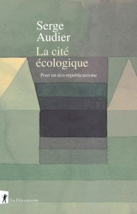 La cité écologique | Audier, Serge (1970-....). Auteur