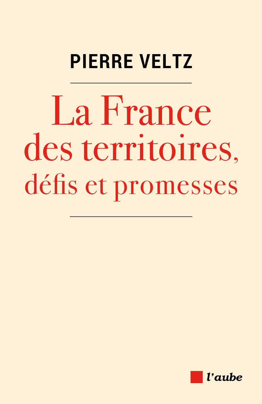 LA FRANCE DES TERRITOIRES, DEFITS ET PROMESSES | VELTZ, Pierre