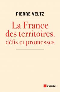 La France des territoires, défis et promesses | Veltz, Pierre (1945-....). Auteur