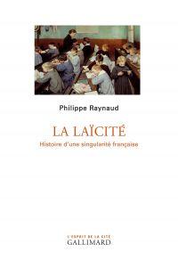 La laïcité. Histoire d'une singularité française | Raynaud, Philippe (1952-....). Auteur