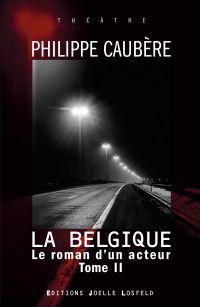 Le roman d'un acteur (Tome 2) - La Belgique | Caubère, Philippe. Auteur