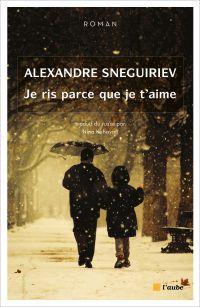 Je ris parce que je t'aime | Sneguiriev, Alexandre (1980-....). Auteur