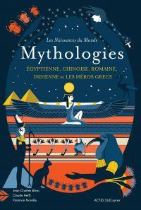 Les naissances du monde - Mythologies chinoise, indienne, égyptienne, romaine, et les héros grecs