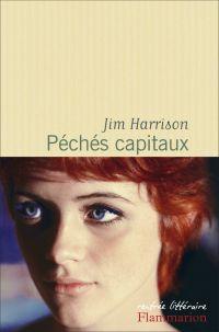 Péchés capitaux | Harrison, Jim (1937-2016). Auteur