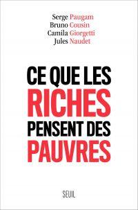 Ce que les riches pensent des pauvres | Paugam, Serge (1960-....). Auteur