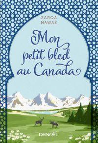 Mon petit bled au Canada | Nawaz, Zarqa (1968-....). Auteur