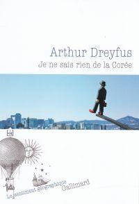 Je ne sais rien de la Corée | Dreyfus, Arthur. Auteur