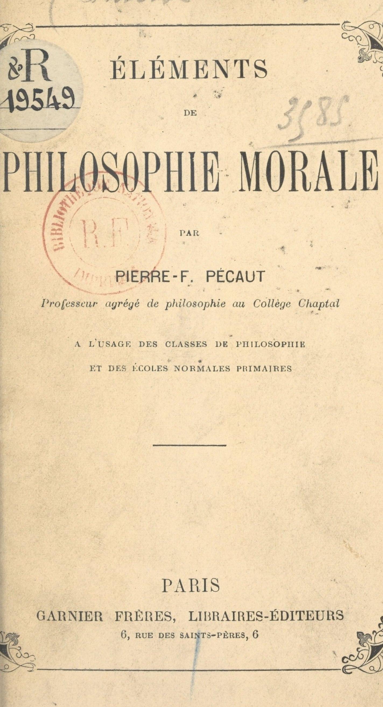 Éléments de philosophie morale, À L'USAGE DES CLASSES DE PHILOSOPHIE ET DES ÉCOLES NORMALES PRIMAIRESS
