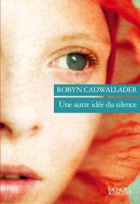 Une autre idée du silence | Cadwallader, Robyn. Auteur