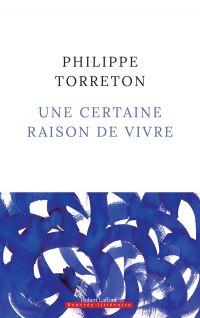 Une certaine raison de vivre | TORRETON, Philippe. Auteur