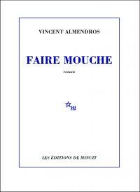 Faire mouche | Almendros, Vincent. Auteur