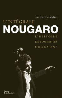 L'intégrale Nougaro : l'histoire de toutes ses chansons