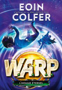 W.A.R.P. (Tome 3) - L'homme éternel | Colfer, Eoin. Auteur