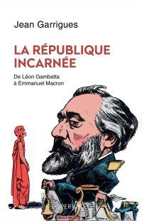 La République incarnée | GARRIGUES, Jean. Auteur