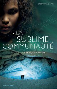 La sublime communauté. Volume 2, Les six mondes