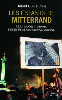 Les enfants de Mitterrand. De la gauche à Sarkozy, l'itinéraire de Georges-Marc Benamou