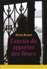 J'aurais dû apporter des fleurs | Brami, Alma (1986?-....). Auteur