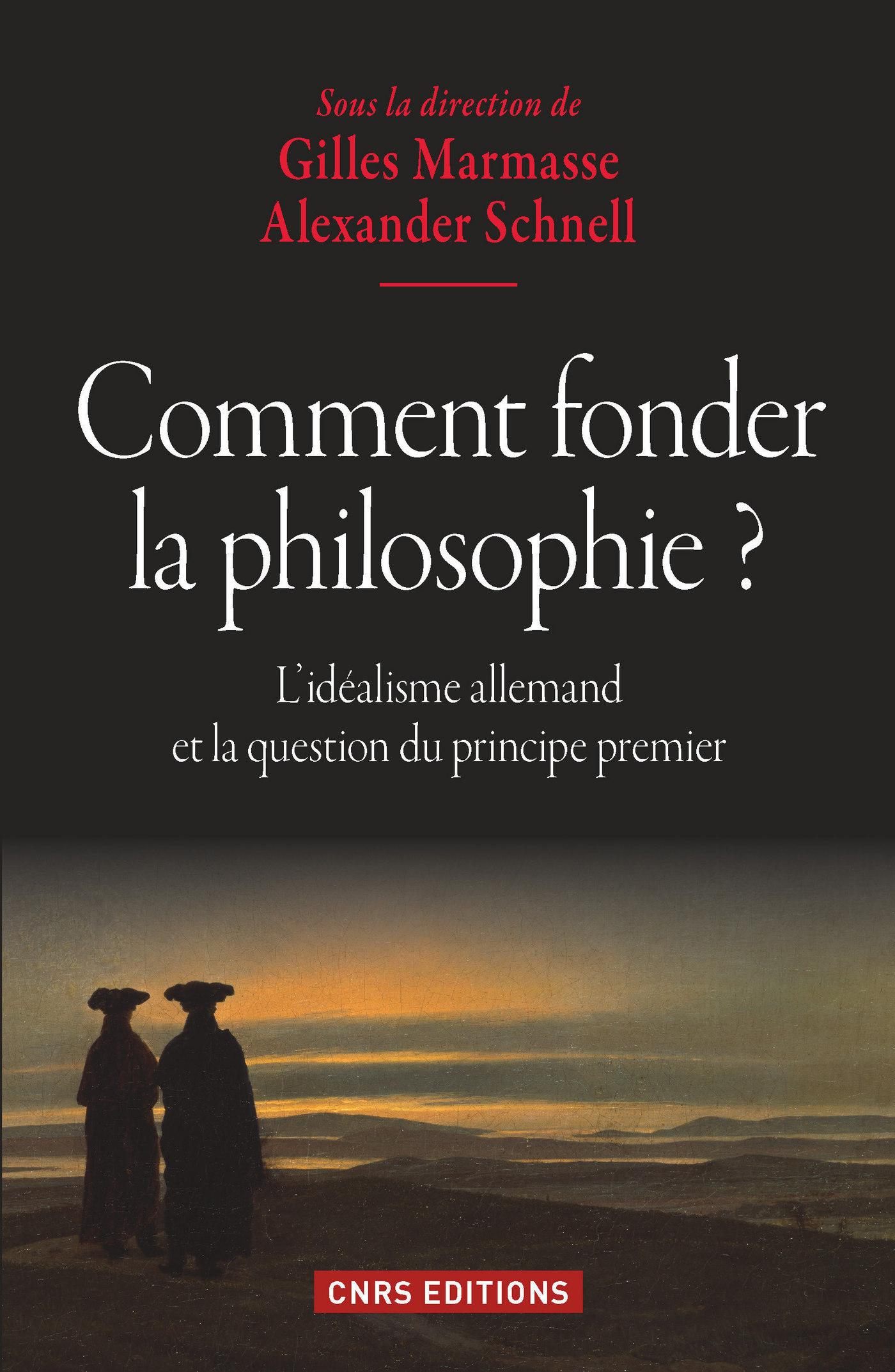 Comment fonder la philosophie ? L'idéalisme allemand et la question du principe premier