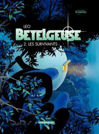 Bételgeuse : les mondes d'Aldébaran, cycle 2. Volume 2, Les survivants