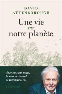 Une vie sur notre planète | Attenborough, David (1926-....). Auteur