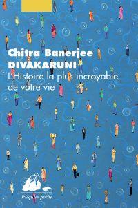 L'Histoire la plus incroyable de votre vie | Divakaruni, Chitra Banerjee (1956-....). Auteur