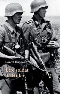 Etre soldat de Hitler | RONDEAU, Benoît. Auteur