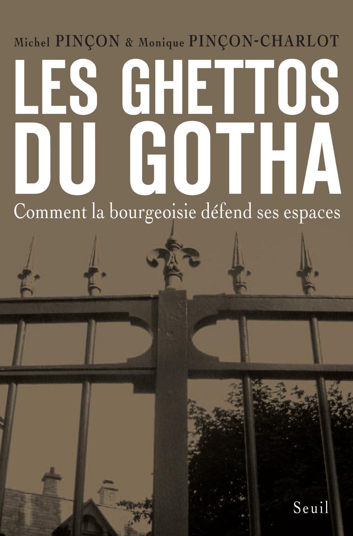 Les Ghettos du Gotha. Comment la bourgeoisie défend ses espaces | Pinçon, Michel