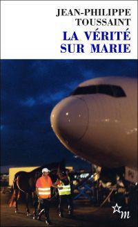 La Vérité sur Marie | Toussaint, Jean-Philippe. Auteur