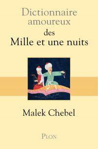 Dictionnaire amoureux des Mille et une nuits | Chebel, Malek (1953-2016). Auteur