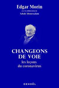 Changeons de voie. Les leçons du coronavirus | Morin, Edgar. Auteur
