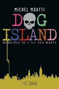 Dog island - Mémoires de l'île aux morts | Moatti, Michel. Auteur