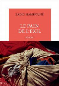Le pain de l'exil | Hamroune, Zadig (1967-....). Auteur
