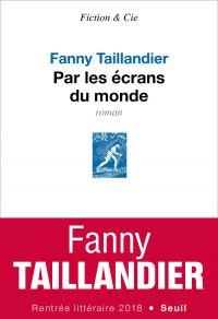 Par les écrans du monde | Taillandier, Fanny