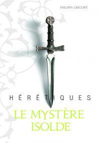 Image de couverture (Hérétiques. Volume 1, Le mystère Isolde)