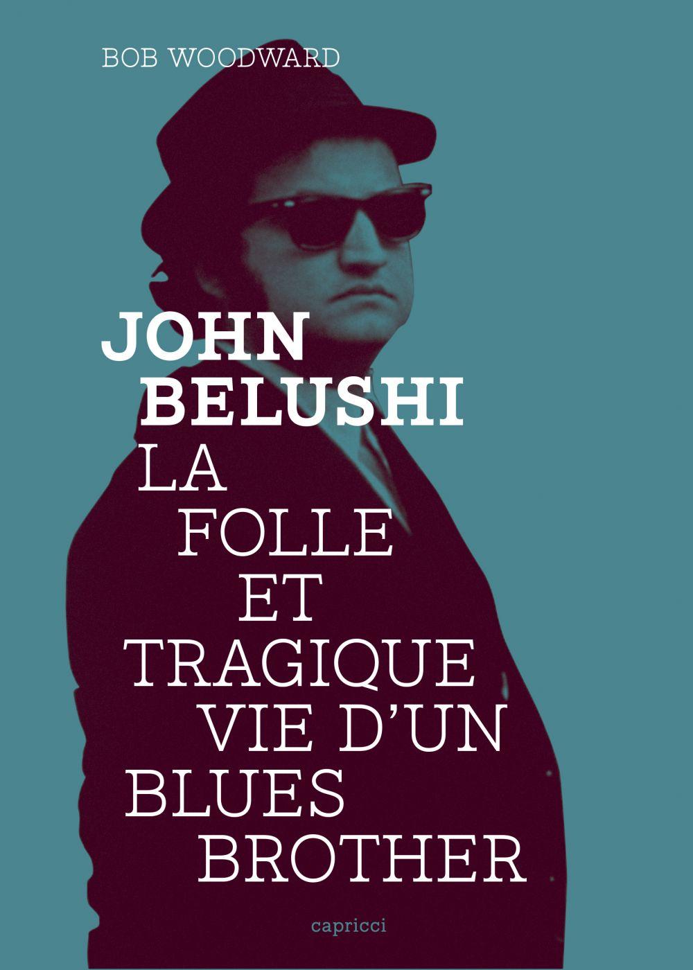 John Belushi, la folle et tragique vie d'un Blues Brother | Woodward, Bob (1943-....). Auteur