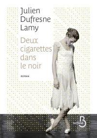 Deux cigarettes dans le noir | Dufresne-Lamy, Julien (1987-....). Auteur