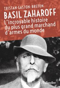 Basil Zaharoff | Gaston-Breton, Tristan. Auteur
