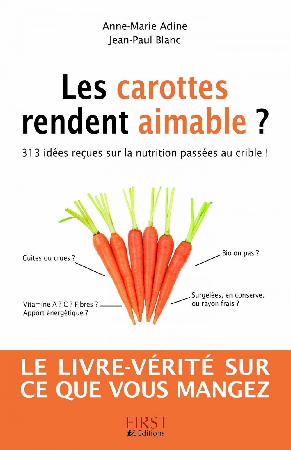 Les carottes rendent aimable ? 313 idées reçues sur la nutrition |