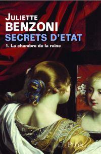 Secrets d'Etat - Tome 1 : La chambre de la reine | BENZONI, Juliette. Auteur