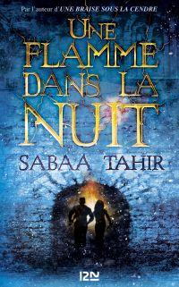 Une braise sous la cendre - tome 2 : Une flamme dans la nuit | TAHIR, Sabaa. Auteur