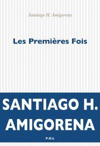 Les Premières Fois | Amigorena, Santiago H.. Auteur