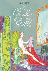 Le Chevalier d'Éon - Tome 1 - Lia | Maupré, Agnès (1983-....). Auteur
