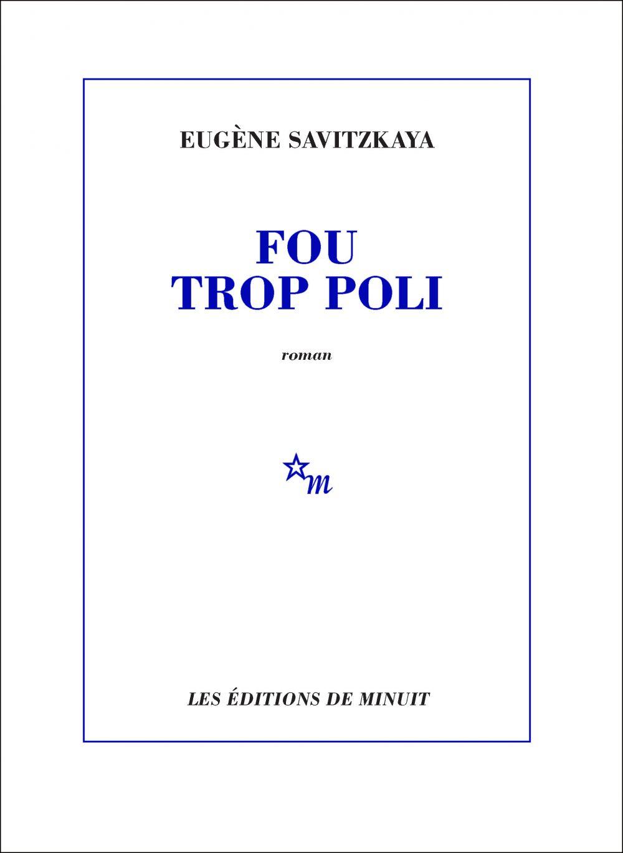 Fou trop poli | Savitzkaya, Eugène (1955-....). Auteur