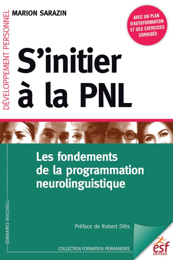 S'initier à la PNL : Les fondements de la programmation neuro-linguistique